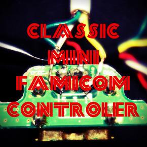 クラシックミニファミコンのコントローラー改造はシロウトでもデキる!